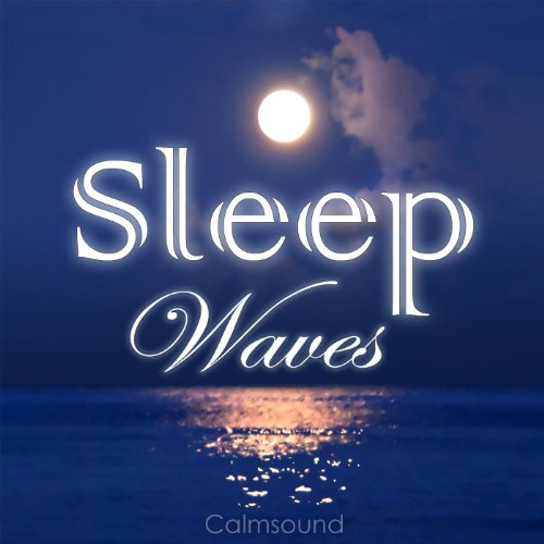 Sleep Waves - Calm Ocean Sounds At Night-Time; a Relaxing and Highly Effective Sleep Aid