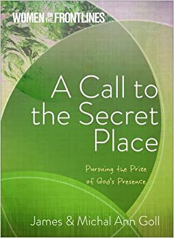 Book A Call to the Secret Place: Pursuing the Prize of God's Presence (Women on the Front Lines)