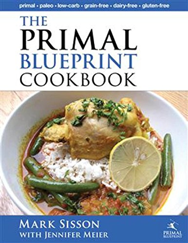 The Primal Blueprint Cookbook: Primal, Low Carb, Paleo, Grain-Free, Dairy-Free and Gluten-Free (Primal Blueprint Series) by Mark Sisson, Jennifer Meier