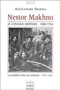 Nestor Makhno - Le Cosaque libertaire - 1888-1934 par Alexandre Skirda