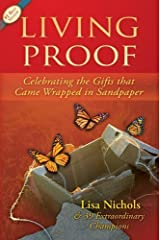 Living Proof: Celebrating the Gifts That Came Wrapped in Sandpaper by Lisa Nichols (2011-02-10) Paperback