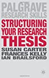 Structuring Your Research Thesis, Carter, Susan and Kelly, Frances, 0230308139