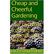 Low cost fruit from pips cuttings and seeds: Cheap and cheerful gardening