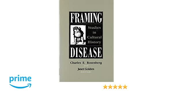 Framing Disease: Studies in Cultural History (Health and Medicine in ...