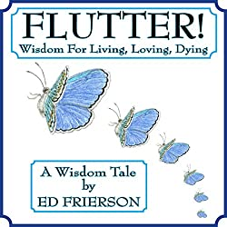 Flutter!: Wisdom For Living, Loving, Dying