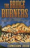 The Bridge Burners: A True Adventure of East Tennessee's Underground Civil War