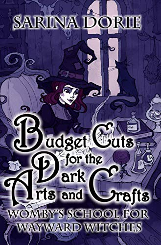 Budget Cuts for the Dark Arts and Crafts: A Not-So-Cozy Witch Mystery (Womby's School For Wayward Witches Book 7) ()