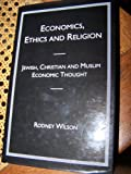 Economics, Ethics, and Religion : Jewish, Christian, and Islamic Perspectives, Wilson, Rodney, 0814793134