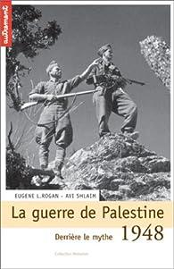 1948 : La Guerre de Palestine : Derrière le mythe... par Eugene L. Rogan
