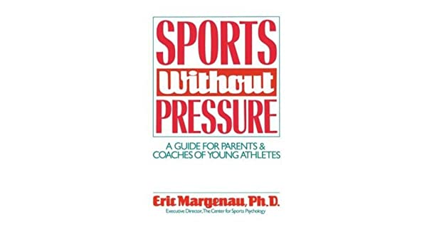 Sports Without Pressure A Guide For Parents And Coaches Of Young Athletes Eric Margenau 9780898761658 Amazon Books