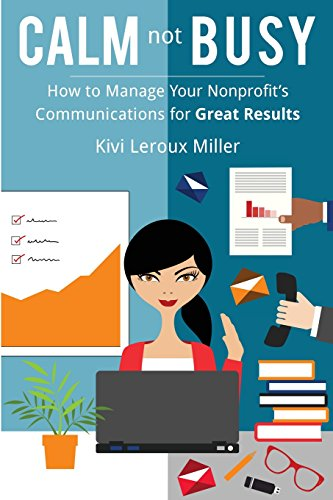 Book Cover: CALM not BUSY: How to Manage Your Nonprofit's Communications for Great Results