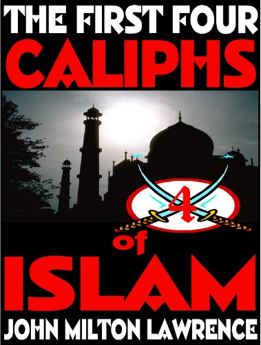 Amazon com: The First Four Caliphs Of Islam eBook: John