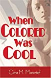When Colored Was Cool, Cora M. Moncrief, 1587363178