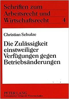 Die Zulaessigkeit Einstweiliger Verfuegungen Gegen Betriebsaenderungen (Schriften Zum Arbeitsrecht Und Wirtschaftsrecht, )