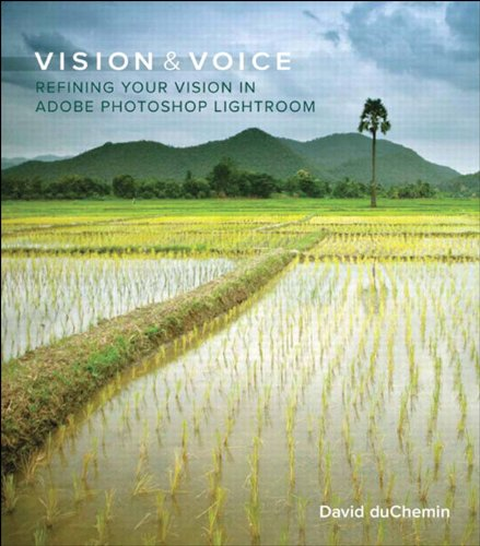 Download Vision & Voice: Refining Your Vision in Adobe Photoshop Lightroom (Voices That Matter) Pdf