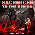 Sacrificed to the Demon: Beast Erotica | Christie Sims,Alara Branwen