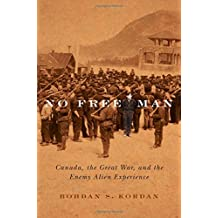 No Free Man: Canada, the Great War, and the Enemy Alien Experience
