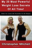 My 20 Most Powerful Weight Loss Secrets Of All Time!: How To Lose 30 Pounds In 30 Days!