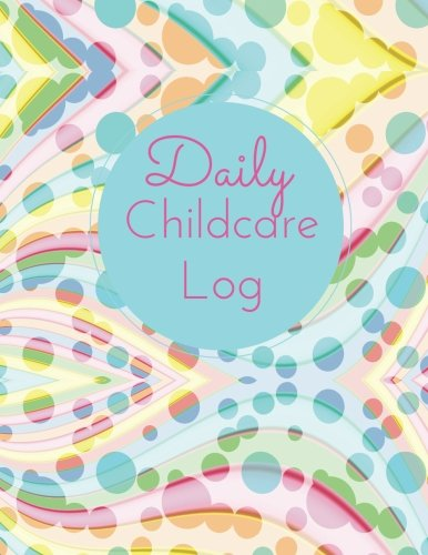 Daily Childcare Log: Large 8.5 Inches By 11 Inches Log Book For Boys And Girls - Logs Feed, Diaper changes, Nap times, Activity And Notes