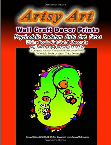 Read Online Artsy Art Wall Craft Decor Prints Psychedelic Dadaism Anti Art Faces Divine Books Cut Out & Decorate or Collect as a Forever Keepsake: 20 One Sided ... Collectible Books by Artist Grace Divine ebook