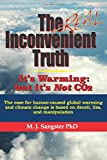 The Real Inconvenient Truth: It's Warming: but it's Not CO2: The case for human-caused global warming and climate change…