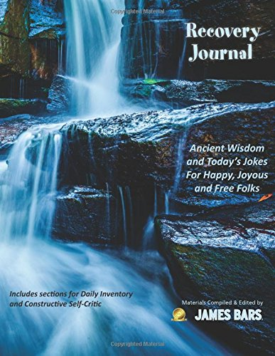 Download Recovery Journal: Ancient Wisdom and Today's Jokes For Happy, Joyous and Free Folks PDF