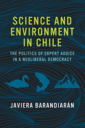 Science and Environment in Chile: The Politics of Expert Advice in a Neoliberal Democracy (Urban and Industrial Environments)
