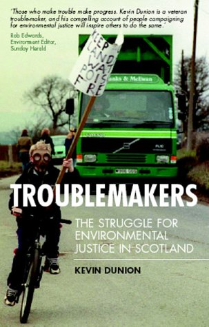 Troublemakers: The Struggle for Environmental Justice in Scotland Kevin Dunion