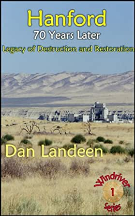 Hanford 70 years later legacy of destruction for Legacy restoration