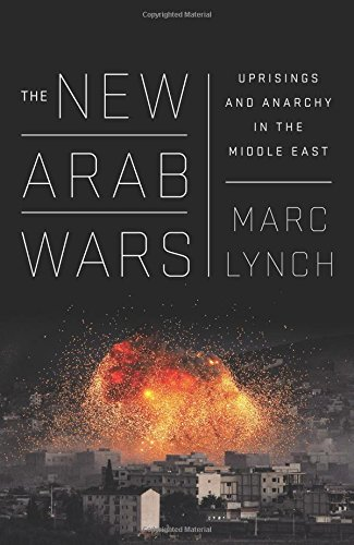 The New Arab Wars: Uprisings and Anarchy in the Middle East