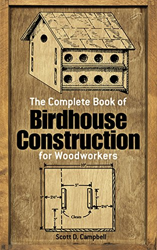 The Complete Book of Birdhouse Construction for Woodworkers (Dover Woodworking)