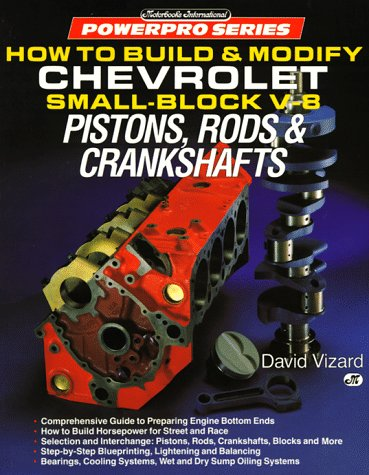 (How to Build & Modify Chevrolet Small-Block V-8 Pistons, Rods & Crankshafts (Powerpro Series))