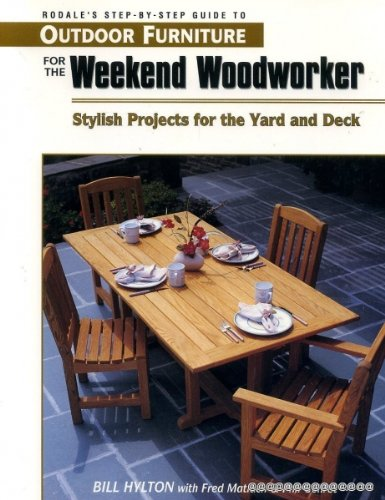 Rodale's Step-By-Step Guide to Outdoor Furniture for the Weekend Woodworker: Stylish Projects for the Yard and Deck