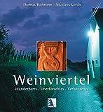 Weinviertel: Wunderbares - Unerforschtes - Verborgenes