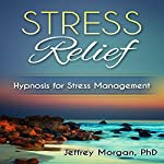 Stress Relief: Hypnosis for Stress Management | Jeffrey Morgan - PhD