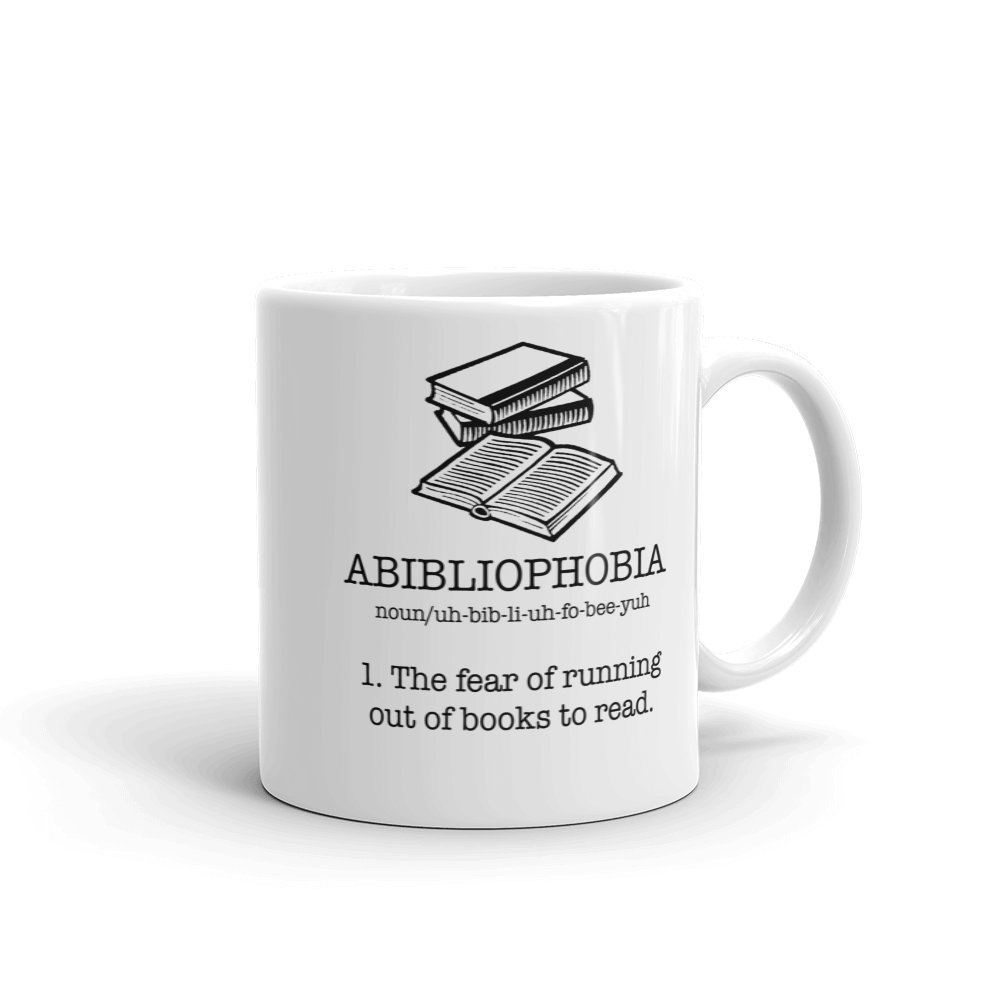 Abibliophobia - Fear of running out of books to read mug