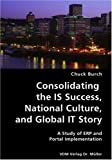 Consolidating the Is Success, National Culture, and Global It Story- a Study of Erp and Portal Implementation, Chuck Burch, 383642388X