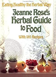 Jeanne Rose's Herbal GD to Food: Eating Healthy the Herbal Way - with 120 Recipes