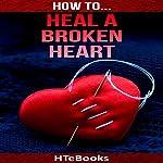 How to Heal a Broken Heart | HTeBooks