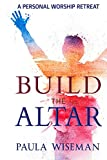 Build the Altar: A Personal Worship Retreat