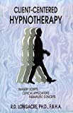 Client-Centered Hypnotherapy: Imagery Scripts, Clinical Applications, Therapeutic Concepts