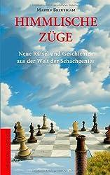 Himmlische Züge: Neue Rätsel und Geschichten aus der Welt der Schachgenies