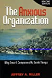 The Anxious Organization: Why Smart Companies Do Dumb Things