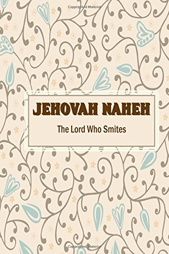Jehovah Naheh The Lord Who Smites: Names Of God Bible Verse Quote Cover Composition Portable A5 Size Christian Gift Journal Notebook To Write In. For ... Paperback (Ruled 6x9 Journals) (Volume 62)