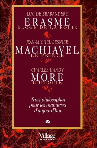 Erasme, Machiavel, More : Renaissance de l'éloge de la folie du prince et de l'utopie