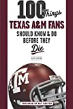 100 Things Texas A&M Fans Should Know & Do Before They Die (100 Things...Fans Should Know)