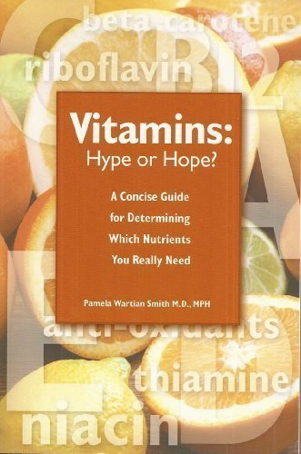 Vitamins: Hype or Hope? - A Concise Guide for Determining Which Nutrients You Really Need