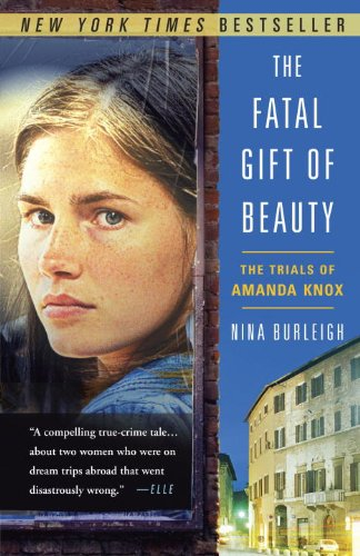 Amazon the fatal gift of beauty the trials of amanda knox the fatal gift of beauty the trials of amanda knox by burleigh nina fandeluxe Ebook collections