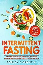 Intermittent Fasting: The Complete Guide for Weight Loss, Prevention and Treatment of Chronic Diseases, Healthy Lifestyle: Includes Diet Basics, 28 Days Meal Plan with Recipes and Shopping List