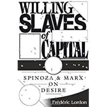 Willing Slaves Of Capital: Spinoza And Marx On Desire by Frederic Lordon (2014-06-03)